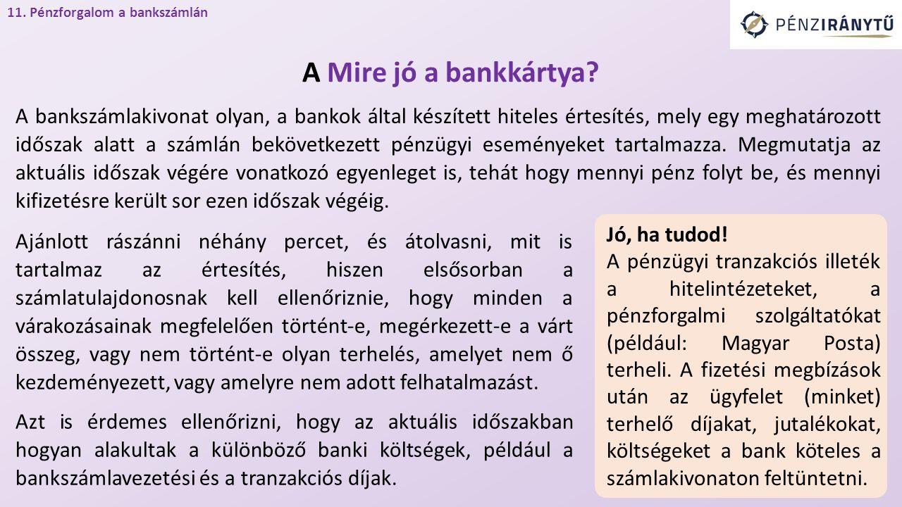 A Mire jó a bankkártya? Ajánlott rászánni néhány percet, és átolvasni, mit is tartalmaz az értesítés, hiszen elsősorban a számlatulajdonosnak kell ell