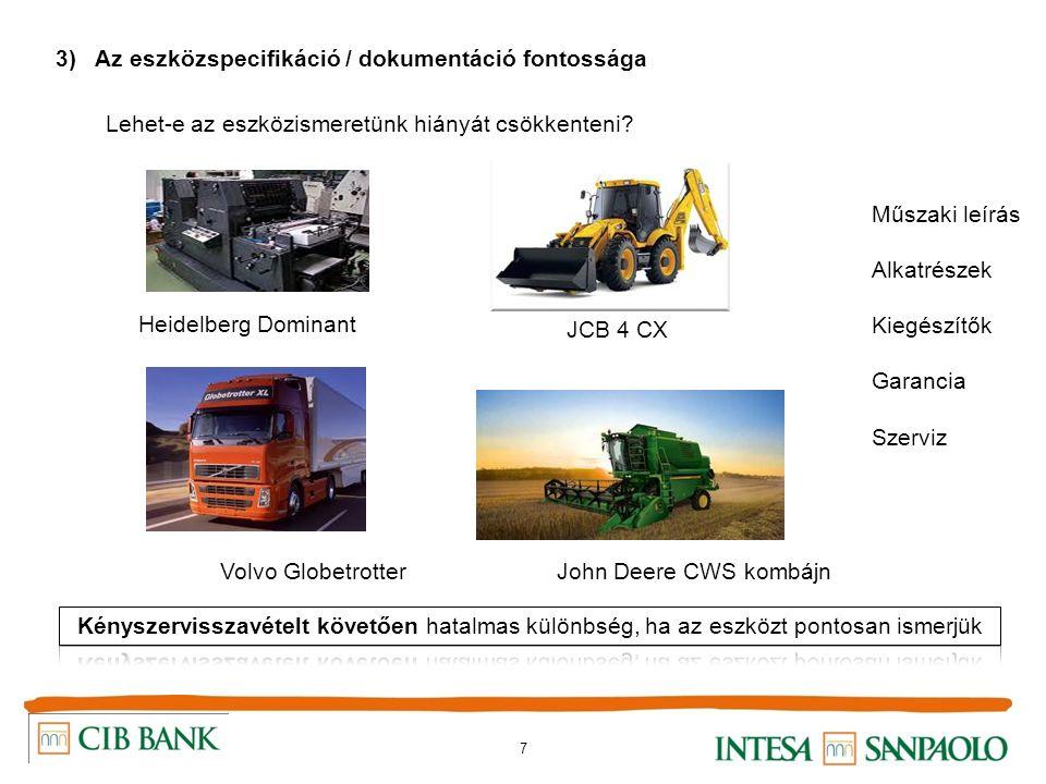 7 3) Az eszközspecifikáció / dokumentáció fontossága Lehet-e az eszközismeretünk hiányát csökkenteni? Heidelberg Dominant JCB 4 CX Volvo GlobetrotterJ