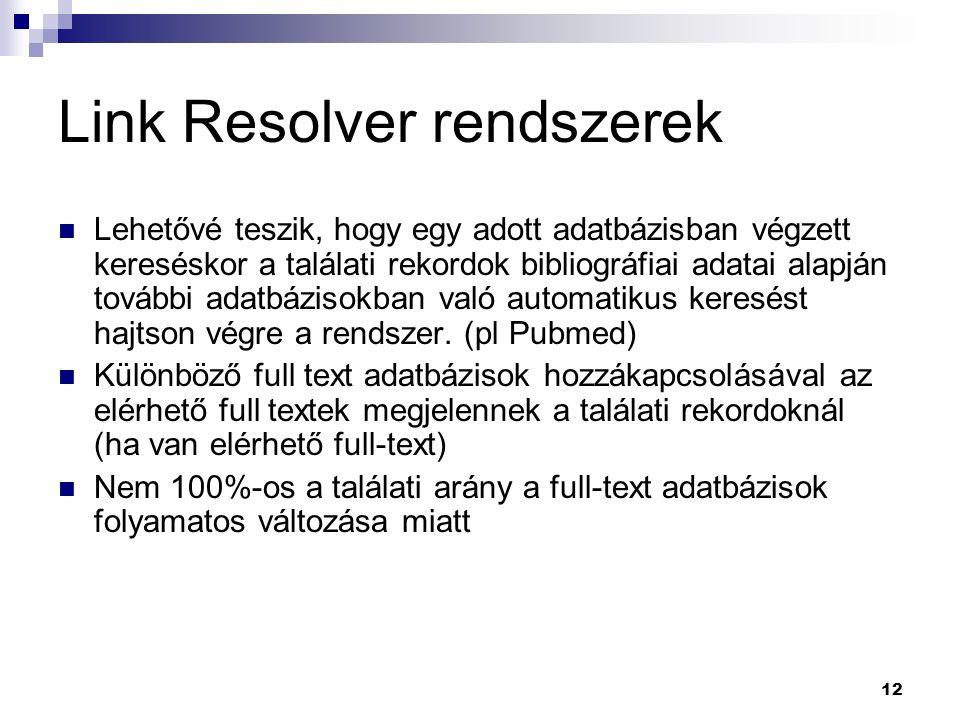 Link Resolver rendszerek Lehetővé teszik, hogy egy adott adatbázisban végzett kereséskor a találati rekordok bibliográfiai adatai alapján további adatbázisokban való automatikus keresést hajtson végre a rendszer.