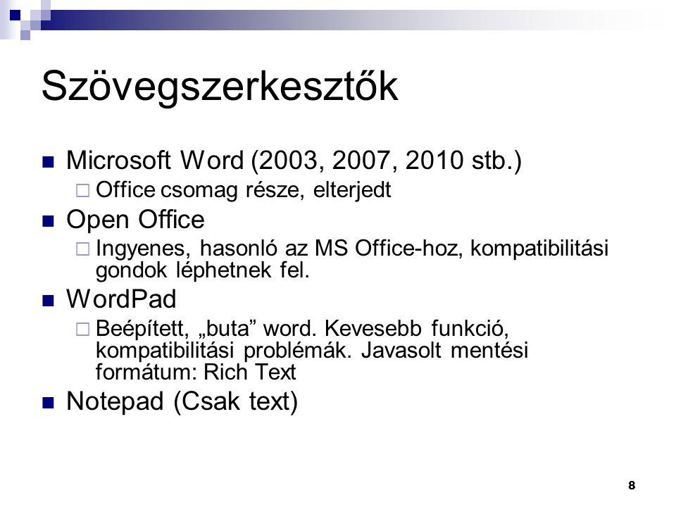 Szövegszerkesztők Microsoft Word (2003, 2007, 2010 stb.)  Office csomag része, elterjedt Open Office  Ingyenes, hasonló az MS Office-hoz, kompatibilitási gondok léphetnek fel.