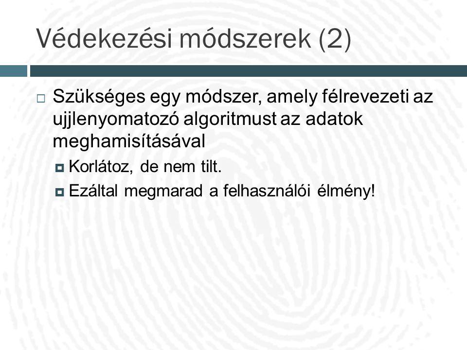 Védekezési módszerek (2)  Szükséges egy módszer, amely félrevezeti az ujjlenyomatozó algoritmust az adatok meghamisításával  Korlátoz, de nem tilt.
