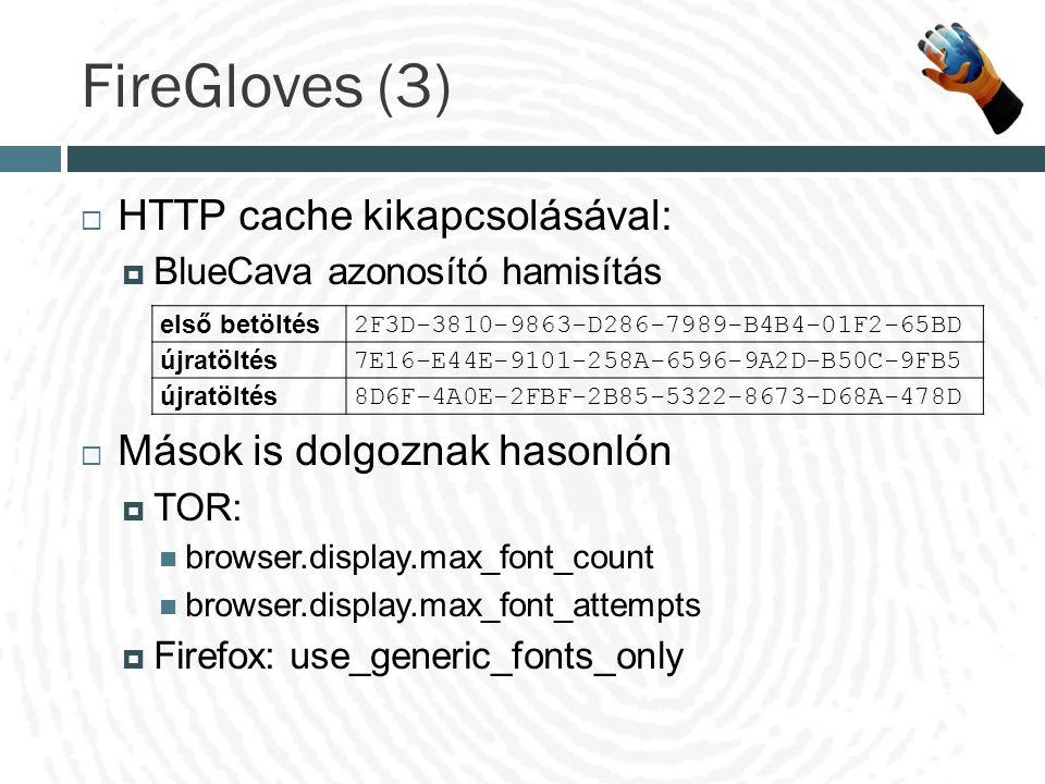 FireGloves (3)  HTTP cache kikapcsolásával:  BlueCava azonosító hamisítás  Mások is dolgoznak hasonlón  TOR: browser.display.max_font_count browse