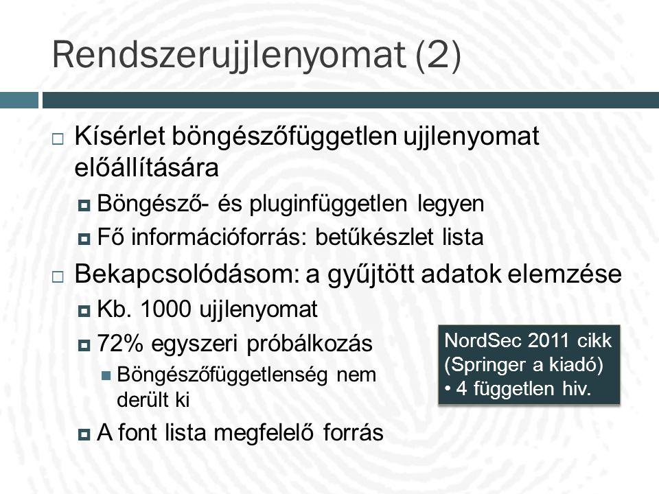 Rendszerujjlenyomat (2)  Kísérlet böngészőfüggetlen ujjlenyomat előállítására  Böngésző- és pluginfüggetlen legyen  Fő információforrás: betűkészle