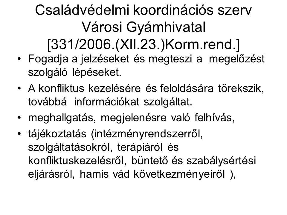 Családvédelmi koordinációs szerv Városi Gyámhivatal [331/2006.(XII.23.)Korm.rend.] Fogadja a jelzéseket és megteszi a megelőzést szolgáló lépéseket.