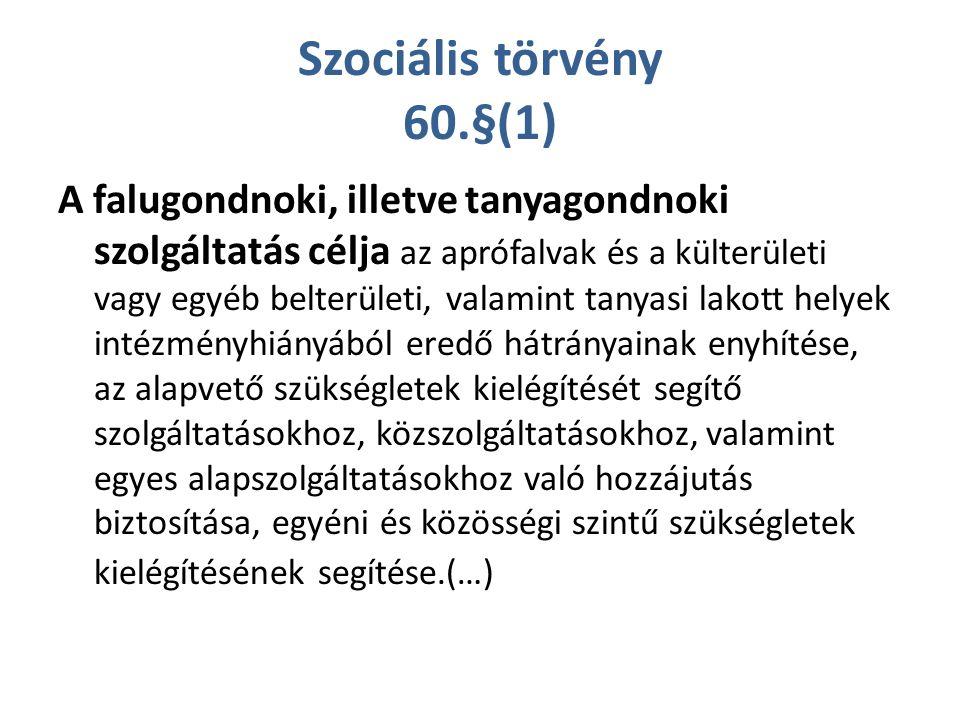 Szociális törvény 60.§(1) A falugondnoki, illetve tanyagondnoki szolgáltatás célja az aprófalvak és a külterületi vagy egyéb belterületi, valamint tan
