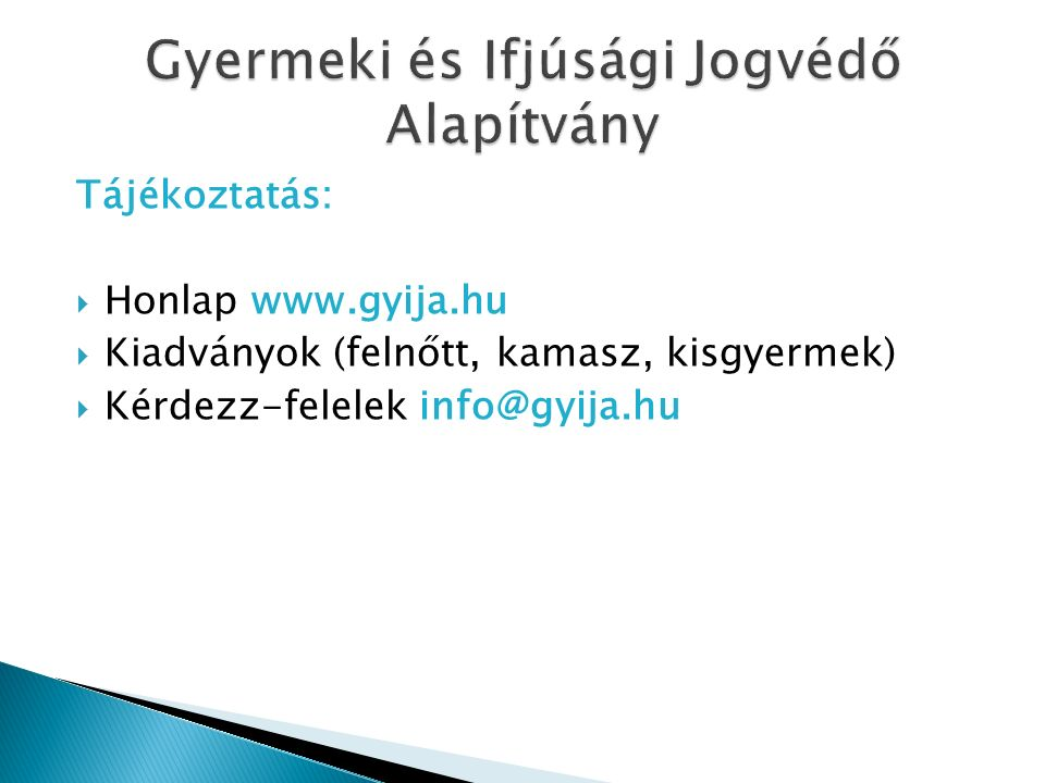 Tájékoztatás:  Honlap www.gyija.hu  Kiadványok (felnőtt, kamasz, kisgyermek)  Kérdezz-felelek info@gyija.hu