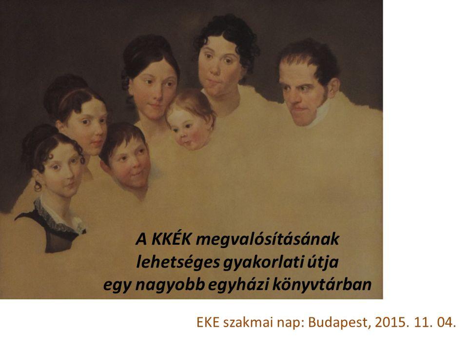A KKÉK megvalósításának lehetséges gyakorlati útja egy nagyobb egyházi könyvtárban EKE szakmai nap: Budapest, 2015.