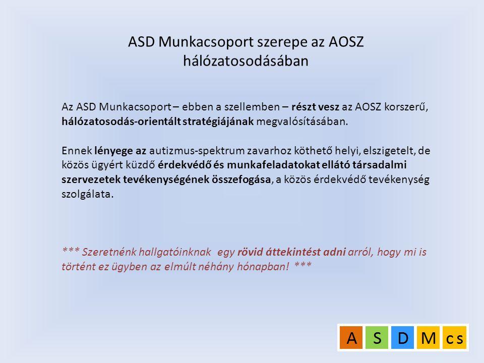 Az ASD Munkacsoport – ebben a szellemben – részt vesz az AOSZ korszerű, hálózatosodás-orientált stratégiájának megvalósításában. Ennek lényege az auti