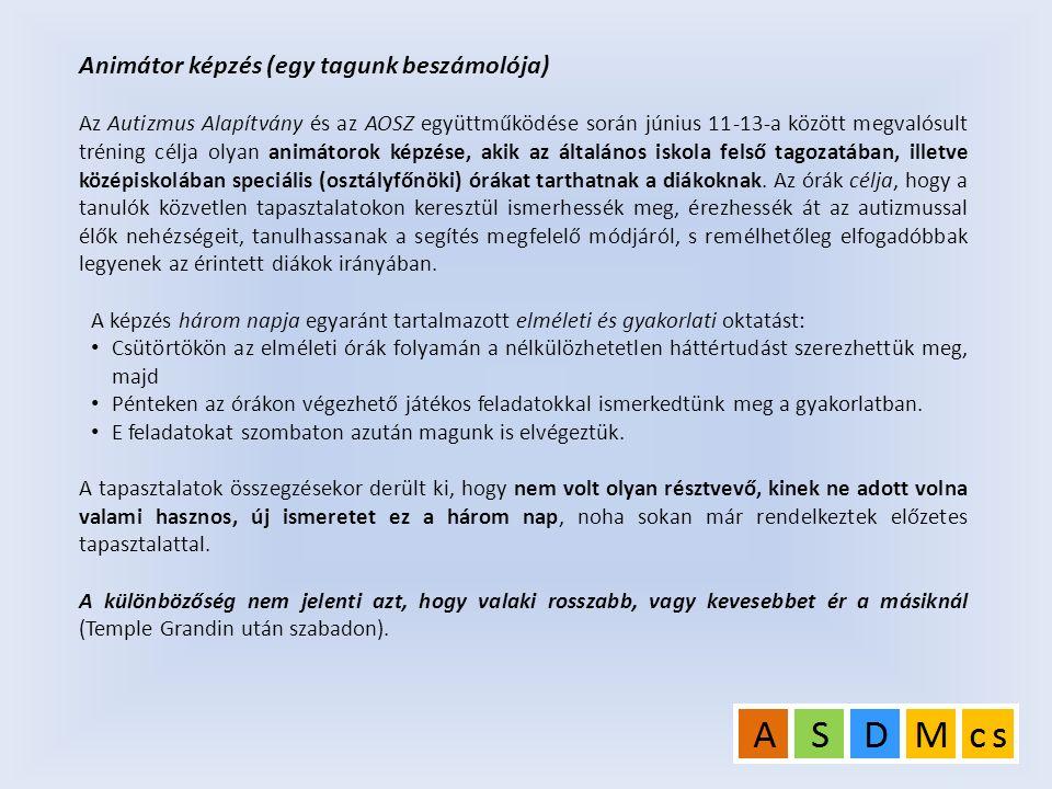 Animátor képzés (egy tagunk beszámolója) Az Autizmus Alapítvány és az AOSZ együttműködése során június 11-13-a között megvalósult tréning célja olyan