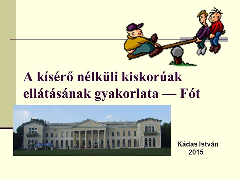 Kádas István 2015 A kísérő nélküli kiskorúak ellátásának gyakorlata — Fót