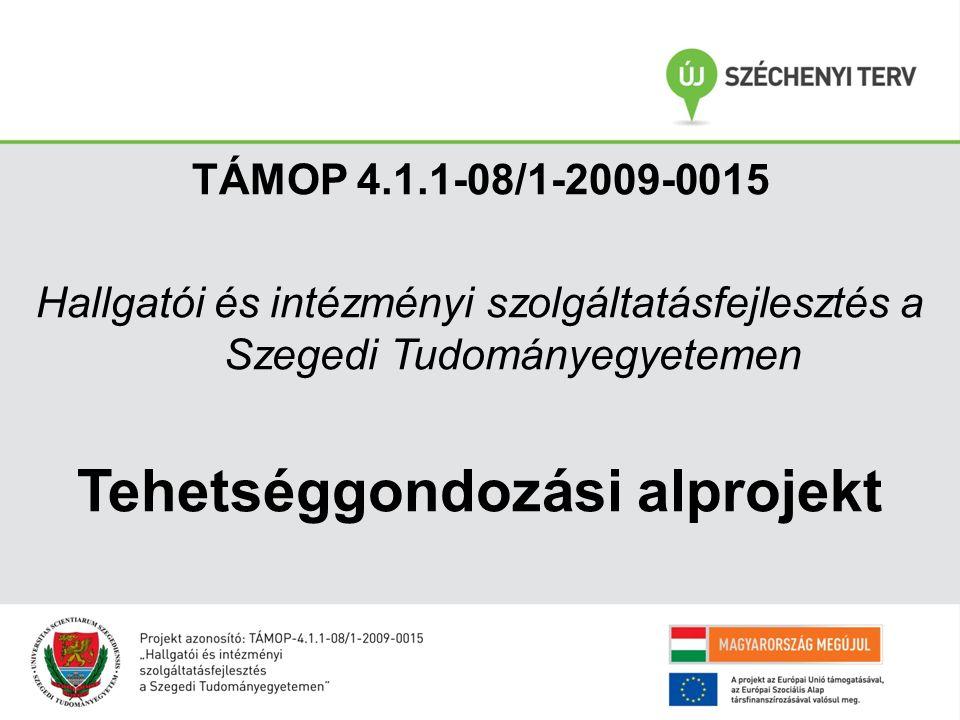 TÁMOP 4.1.1-08/1-2009-0015 Hallgatói és intézményi szolgáltatásfejlesztés a Szegedi Tudományegyetemen Tehetséggondozási alprojekt