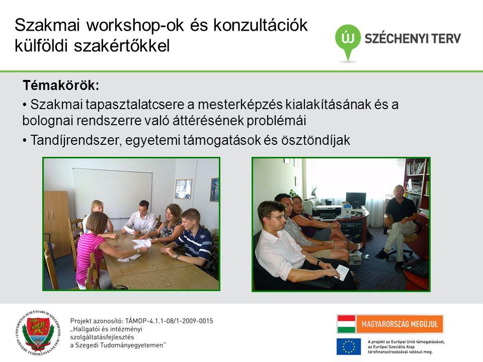Szakmai workshop-ok és konzultációk külföldi szakértőkkel Témakörök: Szakmai tapasztalatcsere a mesterképzés kialakításának és a bolognai rendszerre való áttérésének problémái Tandíjrendszer, egyetemi támogatások és ösztöndíjak