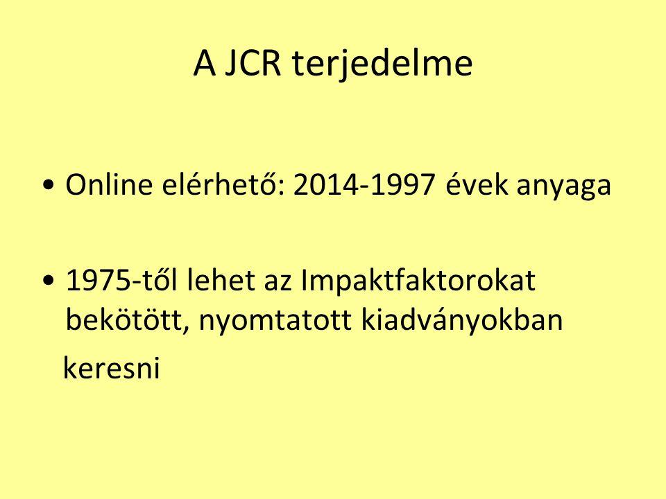 A JCR terjedelme Online elérhető: 2014-1997 évek anyaga 1975-től lehet az Impaktfaktorokat bekötött, nyomtatott kiadványokban keresni