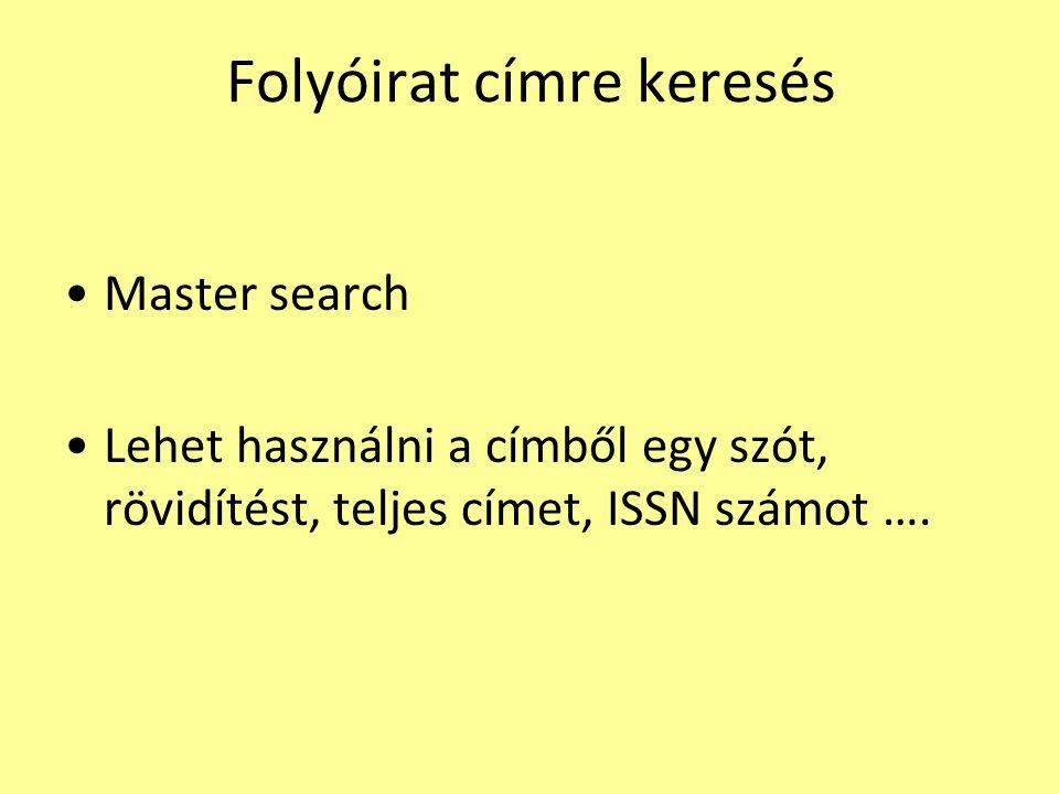 Folyóirat címre keresés Master search Lehet használni a címből egy szót, rövidítést, teljes címet, ISSN számot ….