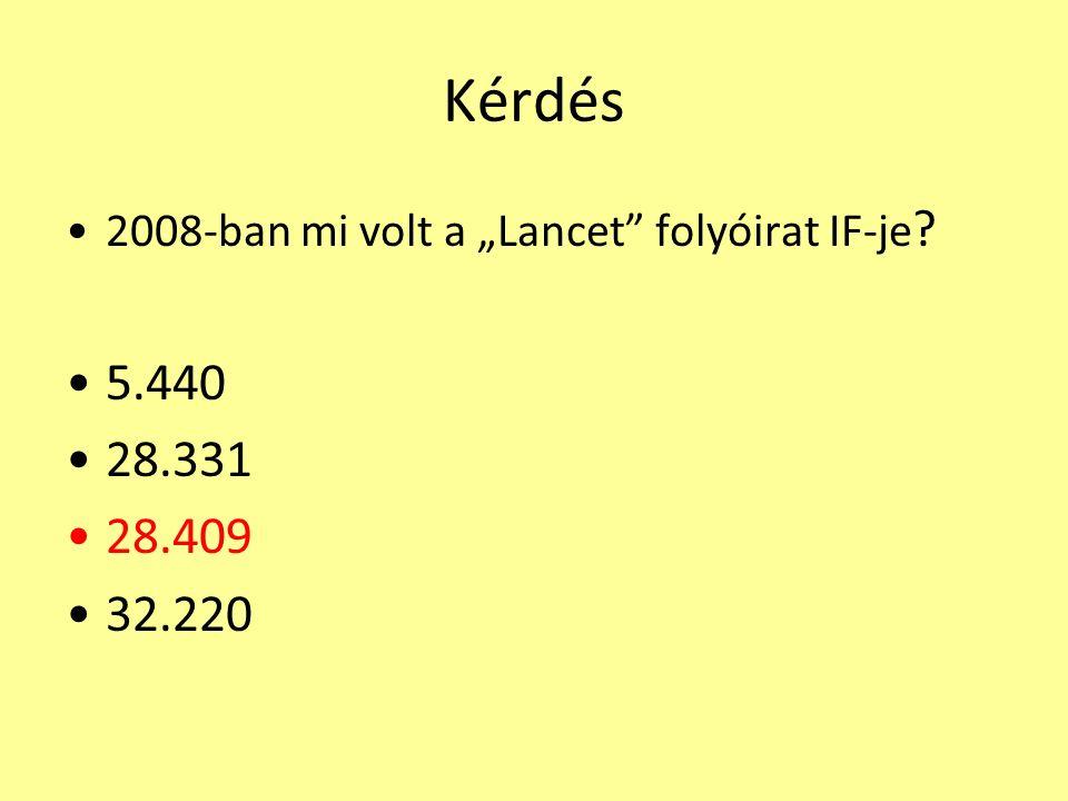 """Kérdés 2008-ban mi volt a """"Lancet folyóirat IF-je 5.440 28.331 28.409 32.220"""