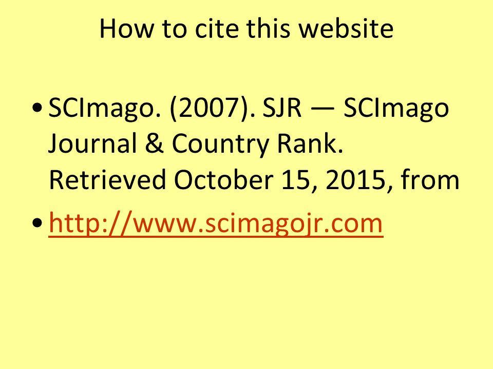 How to cite this website SCImago. (2007). SJR — SCImago Journal & Country Rank. Retrieved October 15, 2015, from http://www.scimagojr.com
