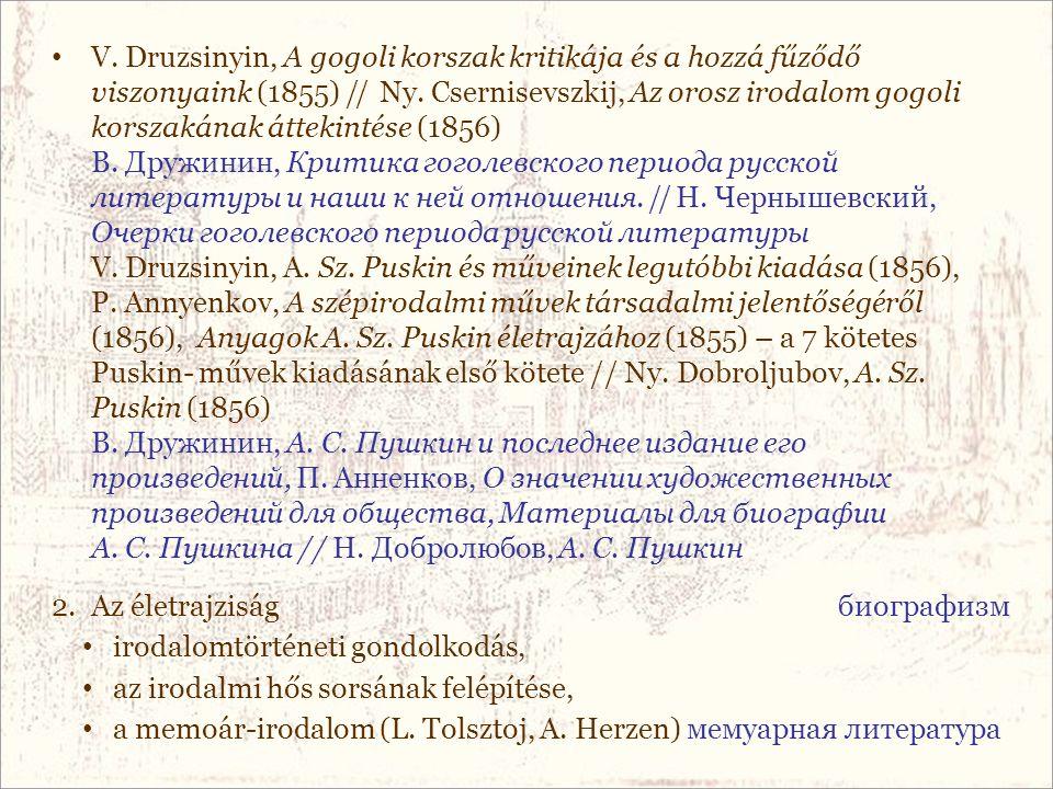 V. Druzsinyin, A gogoli korszak kritikája és a hozzá fűződő viszonyaink (1855) // Ny. Csernisevszkij, Az orosz irodalom gogoli korszakának áttekintése