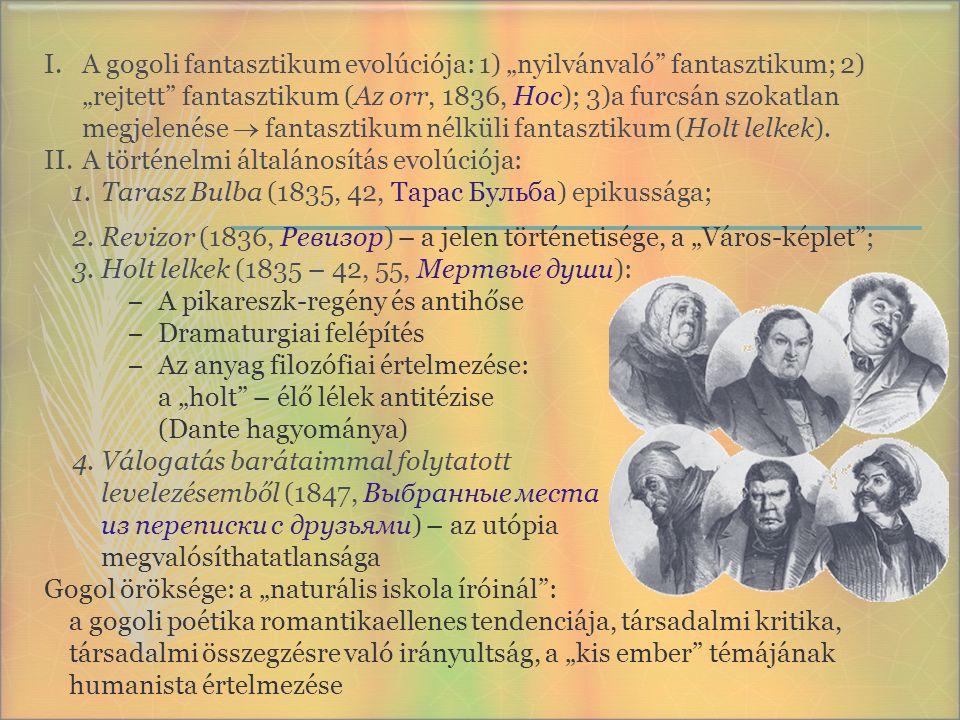 """I.A gogoli fantasztikum evolúciója: 1) """"nyilvánvaló"""" fantasztikum; 2) """"rejtett"""" fantasztikum (Az orr, 1836, Нос); 3)a furcsán szokatlan megjelenése """