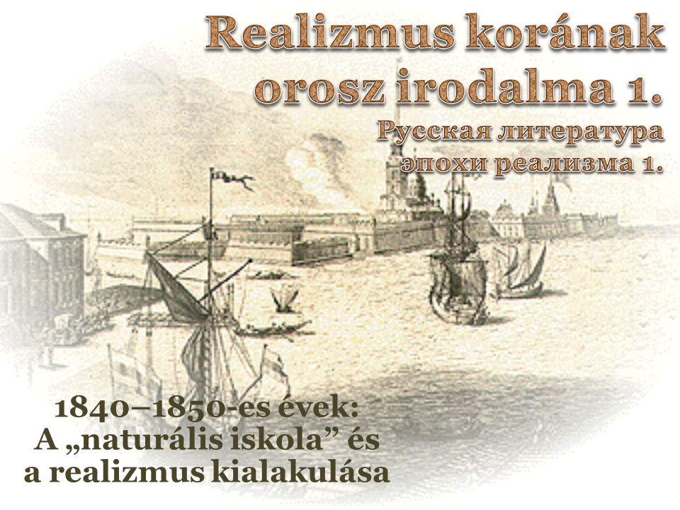 """1840–1850-es évek: a """"naturális iskola és a realizmus kialakulása 1860–1870: az orosz klasszikus regény kora, az irodalom demokratizálása; 1880–1890: többirányú útkeresés az orosz realizmusban, az izmusok megjelenése."""
