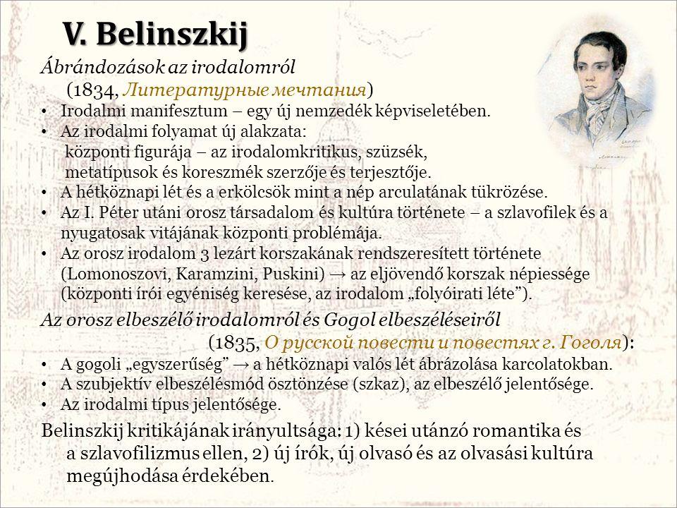 V. Belinszkij Ábrándozások az irodalomról (1834, Литературные мечтания) Irodalmi manifesztum – egy új nemzedék képviseletében. Az irodalmi folyamat új