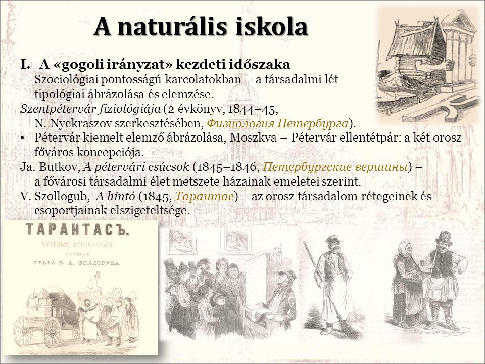A naturális iskola I.A «gogoli irányzat» kezdeti időszaka –Szociológiai pontosságú karcolatokban – a társadalmi lét tipológiai ábrázolása és elemzése.