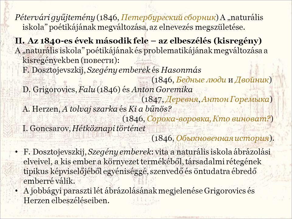 """Pétervári gyűjtemény (1846, Петербургский сборник) A """"naturális iskola"""" poétikájának megváltozása, az elnevezés megszületése. II.Az 1840-es évek másod"""