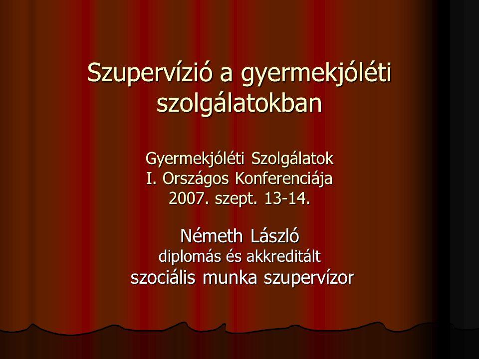 Németh László: szupervízió a gyermekjóléti szolgálatokban Az előadás témái: 1.