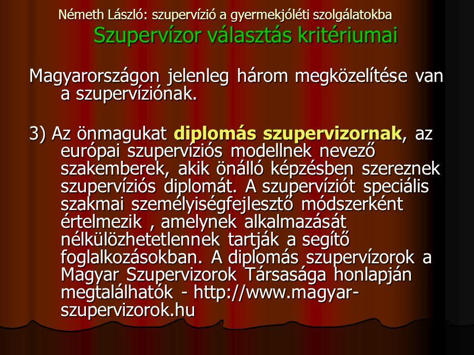 Németh László: szupervízió a gyermekjóléti szolgálatokba Szupervízor választás kritériumai Magyarországon jelenleg három megközelítése van a szupervíziónak.