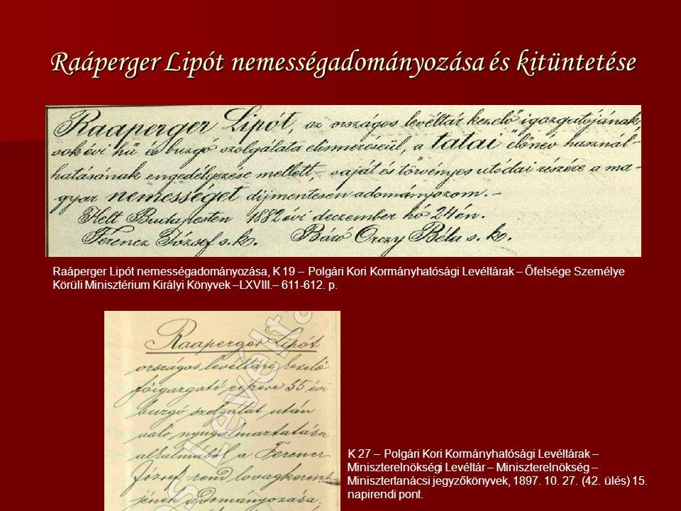 Raáperger Lipót nemességadományozása és kitüntetése Raáperger Lipót nemességadományozása, K 19 – Polgári Kori Kormányhatósági Levéltárak – Őfelsége Személye Körüli Minisztérium Királyi Könyvek –LXVIII.– 611-612.