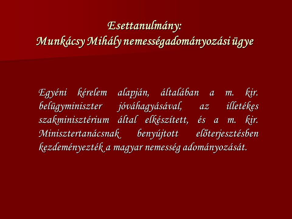 Esettanulmány: Munkácsy Mihály nemességadományozási ügye Egyéni kérelem alapján, általában a m.
