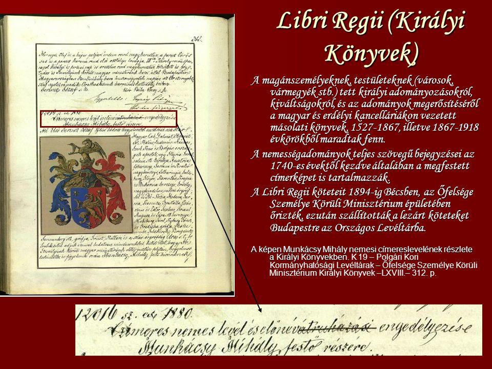 Libri Regii (Királyi Könyvek) A magánszemélyeknek, testületeknek (városok, vármegyék stb.) tett királyi adományozásokról, kiváltságokról, és az adományok megerősítéséről a magyar és erdélyi kancelláriákon vezetett másolati könyvek, 1527-1867, illetve 1867-1918 évkörökből maradtak fenn.