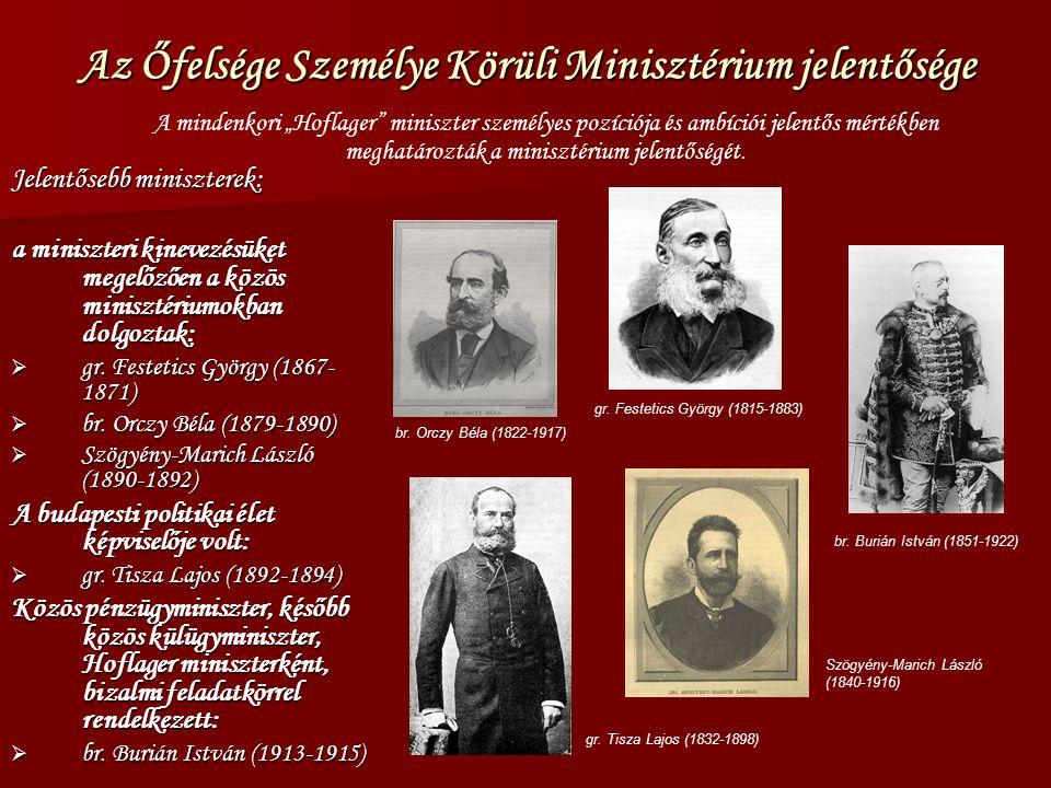Az Őfelsége Személye Körüli Minisztérium jelentősége Jelentősebb miniszterek: a miniszteri kinevezésüket megelőzően a közös minisztériumokban dolgoztak:  gr.