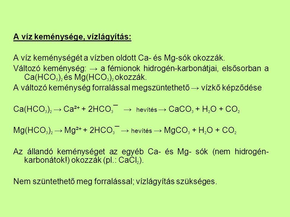 A víz keménysége, vízlágyítás: A víz keménységét a vízben oldott Ca- és Mg-sók okozzák.