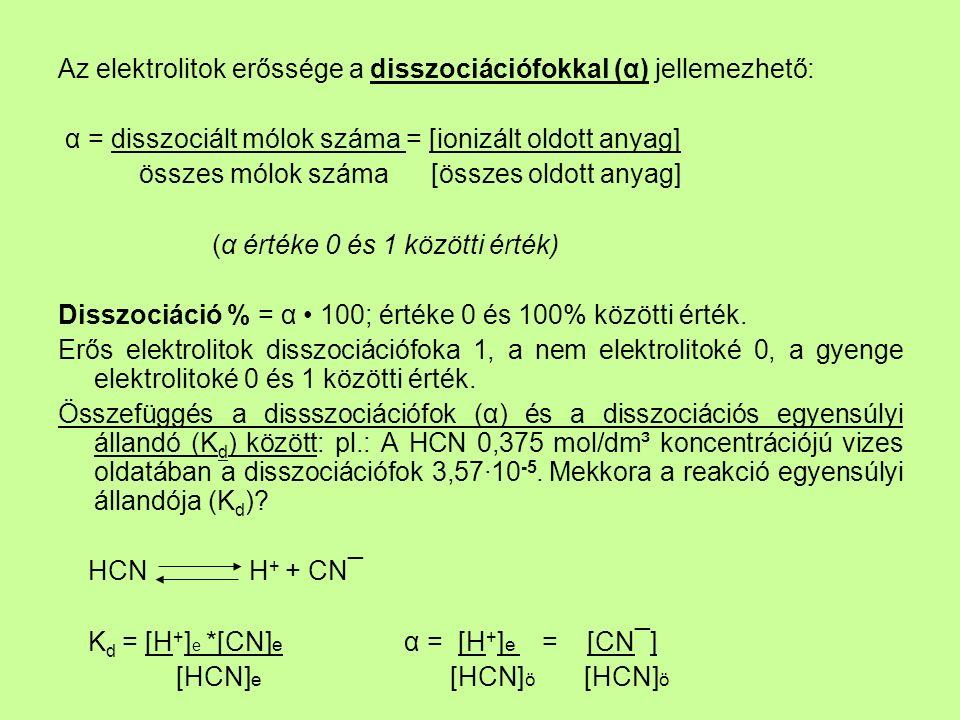 Az elektrolitok erőssége a disszociációfokkal (α) jellemezhető: α = disszociált mólok száma = [ionizált oldott anyag] összes mólok száma [összes oldott anyag] (α értéke 0 és 1 közötti érték) Disszociáció % = α 100; értéke 0 és 100% közötti érték.