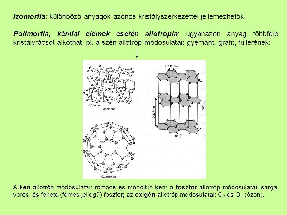 Izomorfia: különböző anyagok azonos kristályszerkezettel jellemezhetők.