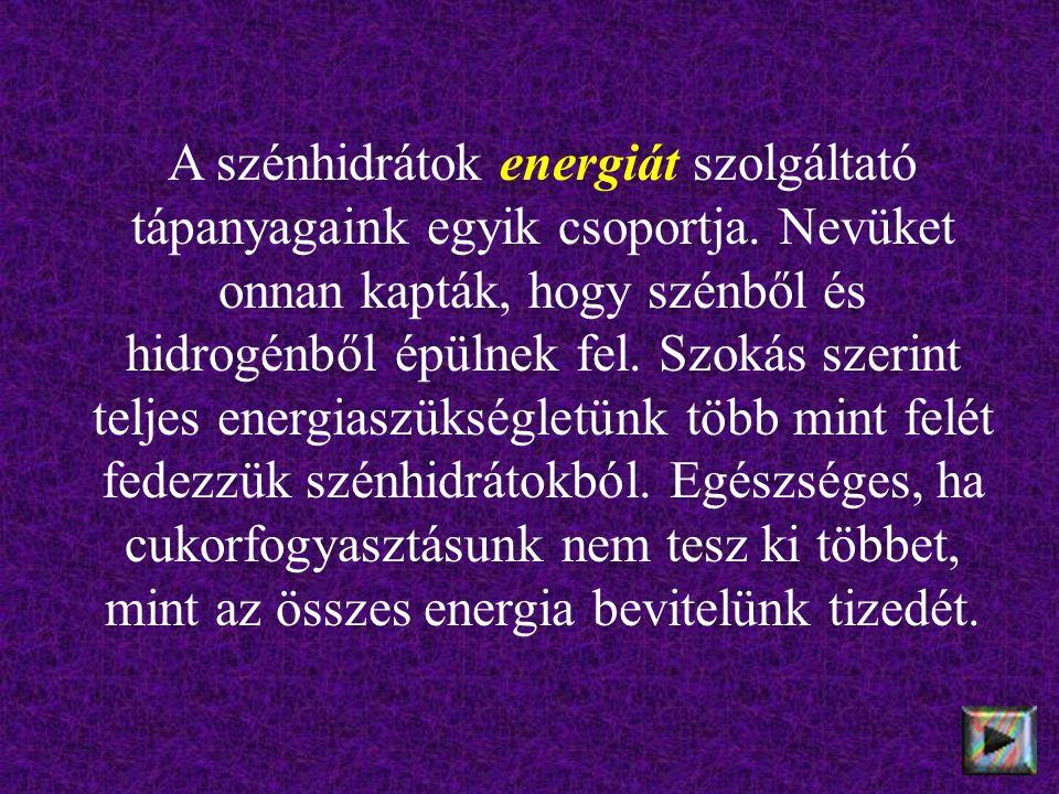 A szénhidrátok energiát szolgáltató tápanyagaink egyik csoportja.