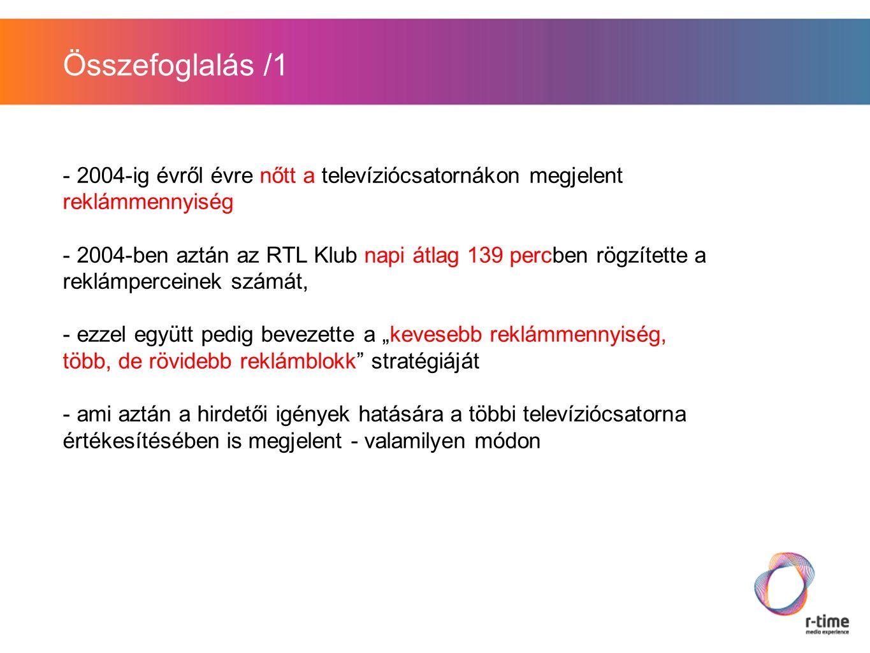 """Összefoglalás /1 - 2004-ig évről évre nőtt a televíziócsatornákon megjelent reklámmennyiség - 2004-ben aztán az RTL Klub napi átlag 139 percben rögzítette a reklámperceinek számát, - ezzel együtt pedig bevezette a """"kevesebb reklámmennyiség, több, de rövidebb reklámblokk stratégiáját - ami aztán a hirdetői igények hatására a többi televíziócsatorna értékesítésében is megjelent - valamilyen módon"""
