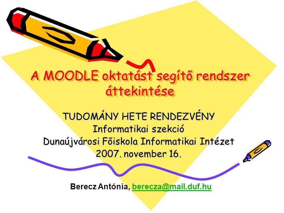 A MOODLE oktatást segítő rendszer áttekintése TUDOMÁNY HETE RENDEZVÉNY Informatikai szekció Dunaújvárosi Főiskola Informatikai Intézet 2007.