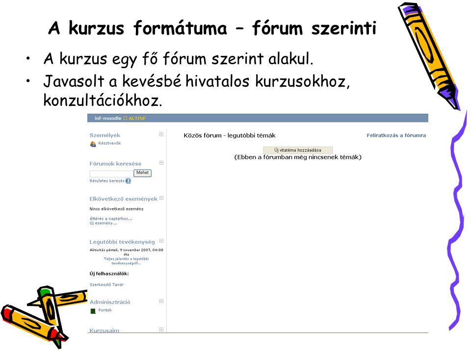 A kurzus formátuma – fórum szerinti A kurzus egy fő fórum szerint alakul.