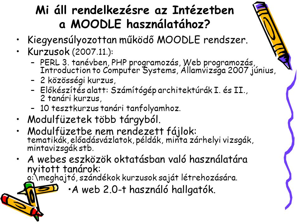 Mi áll rendelkezésre az Intézetben a MOODLE használatához.
