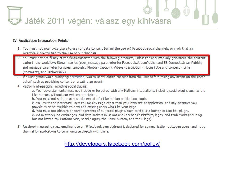 http://developers.facebook.com/policy/ Játék 2011 végén: válasz egy kihívásra