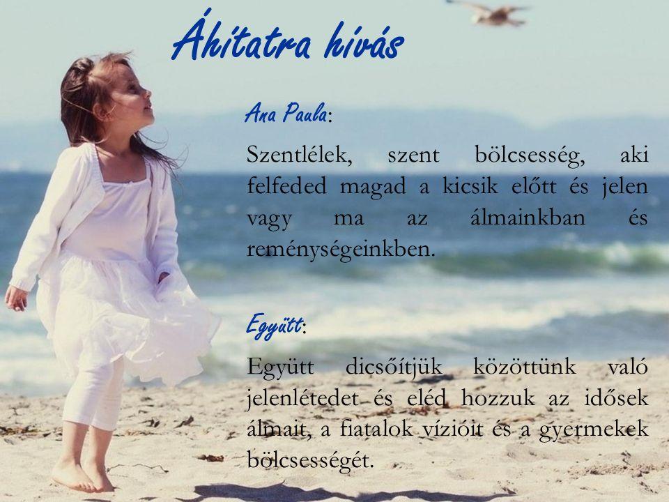 Áhítatra hívás Ana Paula : Szentlélek, szent bölcsesség, aki felfeded magad a kicsik előtt és jelen vagy ma az álmainkban és reménységeinkben.