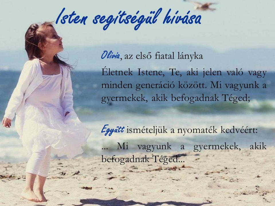 Isten segítségül hívása Olivia, az első fiatal lányka Életnek Istene, Te, aki jelen való vagy minden generáció között.