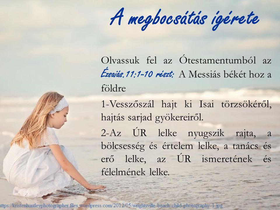 Olvassuk fel az Ótestamentumból az Ézsaiás.11:1-10 részt: A Messiás békét hoz a földre 1-Vesszőszál hajt ki Isai törzsökéről, hajtás sarjad gyökereiről.
