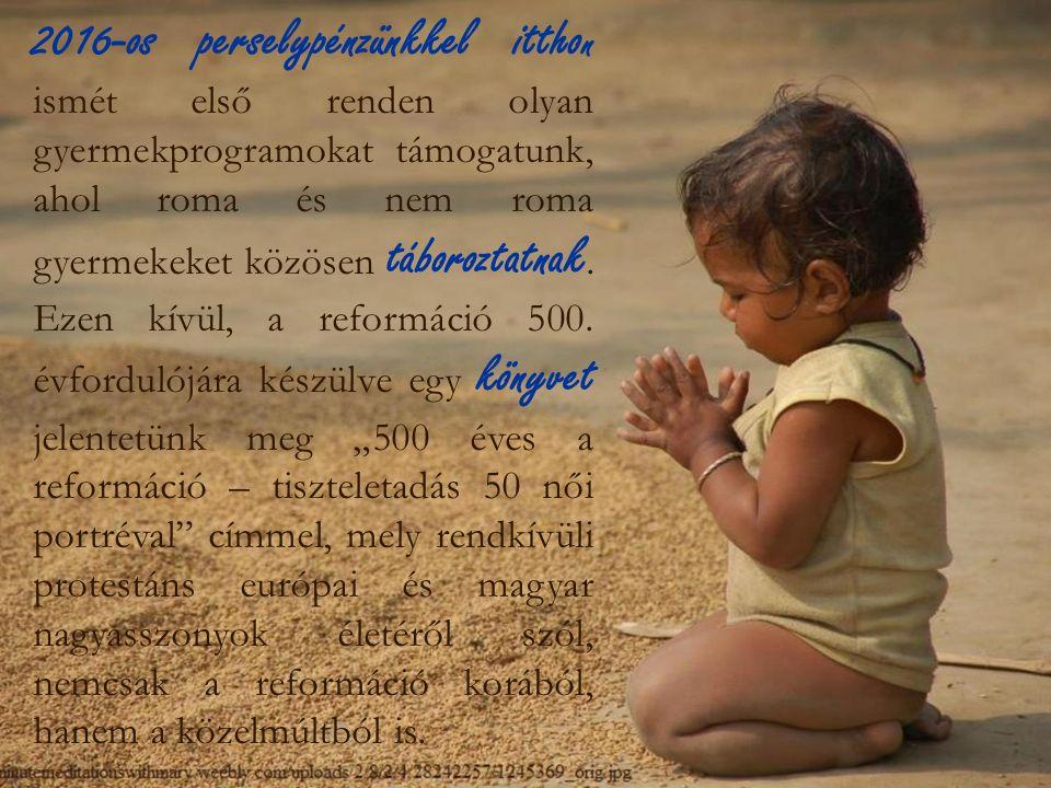 2016-os perselypénzünkkel ittho n ismét első renden olyan gyermekprogramokat támogatunk, ahol roma és nem roma gyermekeket közösen táboroztatnak.