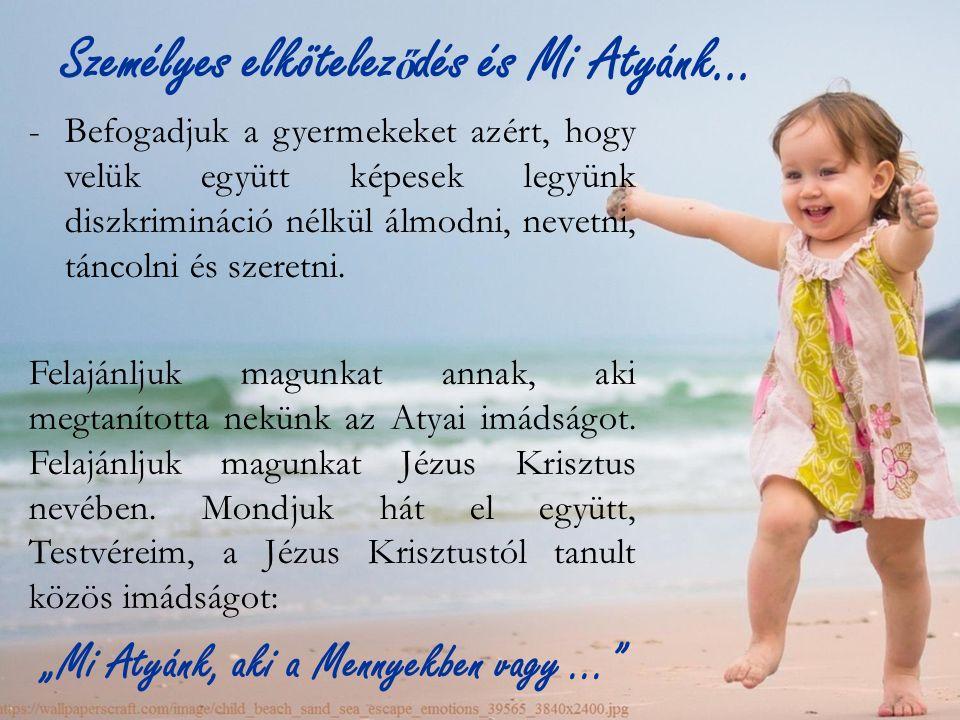-Befogadjuk a gyermekeket azért, hogy velük együtt képesek legyünk diszkrimináció nélkül álmodni, nevetni, táncolni és szeretni.