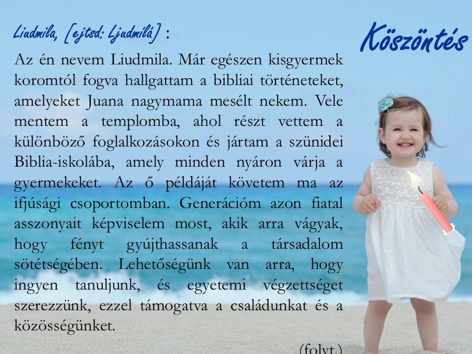 Köszöntés Liudmila, [ejtsd: Ljudmílá] : Az én nevem Liudmila.