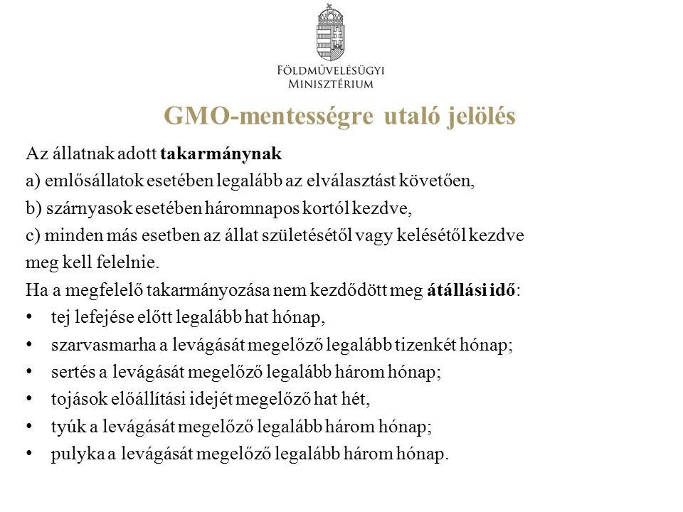 GMO-mentességre utaló jelölés Az állatnak adott takarmánynak a) emlősállatok esetében legalább az elválasztást követően, b) szárnyasok esetében háromnapos kortól kezdve, c) minden más esetben az állat születésétől vagy kelésétől kezdve meg kell felelnie.