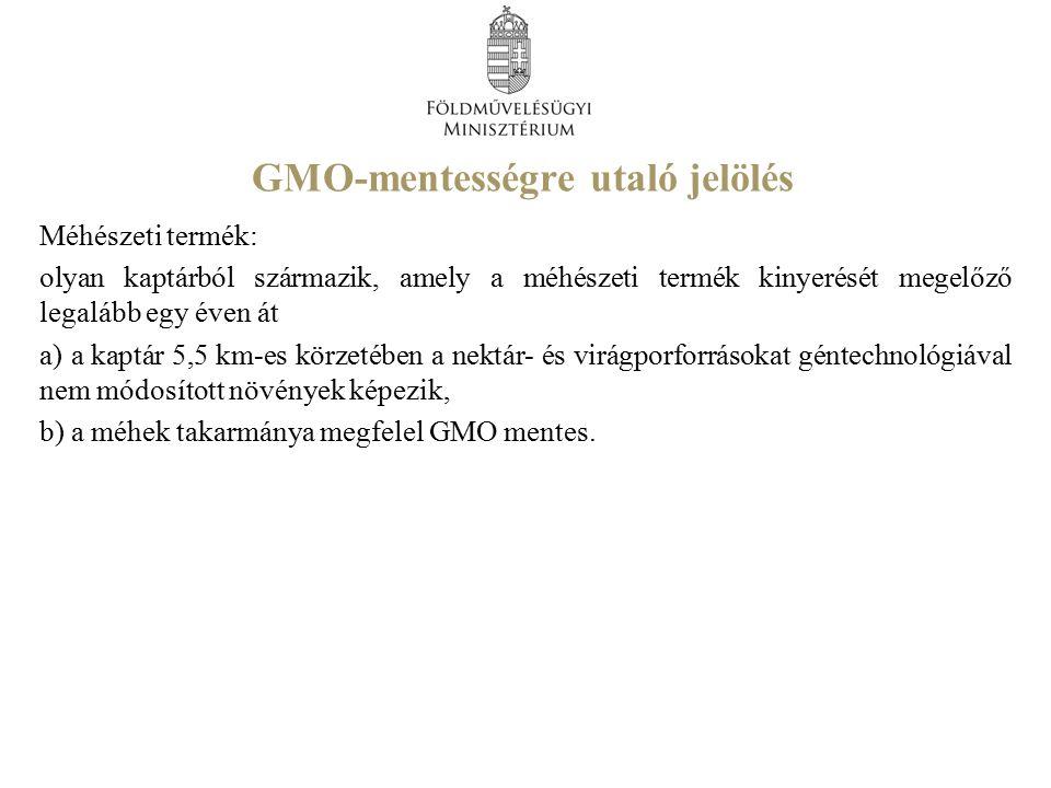 GMO-mentességre utaló jelölés Méhészeti termék: olyan kaptárból származik, amely a méhészeti termék kinyerését megelőző legalább egy éven át a) a kaptár 5,5 km-es körzetében a nektár- és virágporforrásokat géntechnológiával nem módosított növények képezik, b) a méhek takarmánya megfelel GMO mentes.