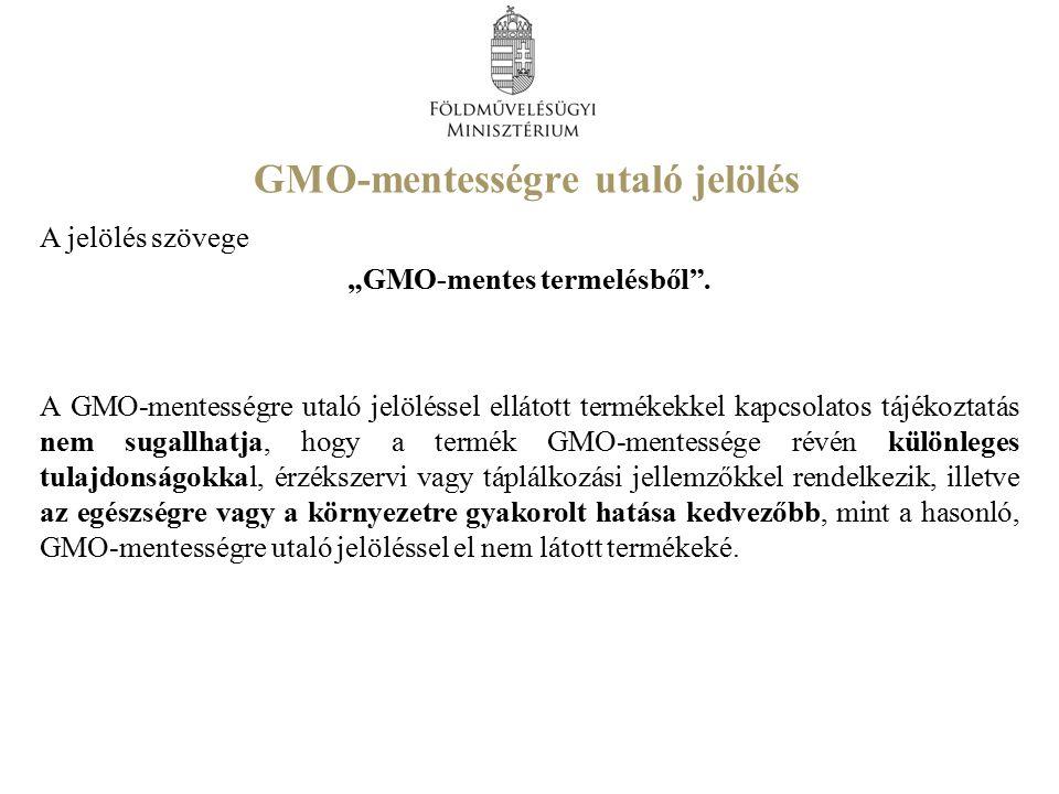 """GMO-mentességre utaló jelölés A jelölés szövege """"GMO-mentes termelésből ."""